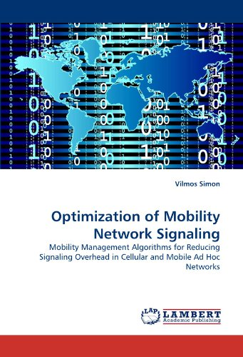 Optimization of Mobility Network Signaling: Mobility Management Algorithms for Reducing Signaling Overhead in Cellular and Mobile Ad Hoc Networks Overhead-mobile