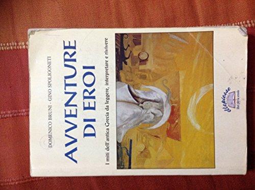 Avventure di eroi. I miti dell'antica Grecia da leggere, interpretare e rivivere. Per la Scuola media