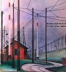 Kunst und Technik in den 20er Jahren. Neue Sachlichkeit und Gegenständlicher Konstruktivismus - 2. Juli - 10. August 1980 Städtische Galerei im Lenbachhaus , München