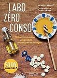 Labo zéro conso: Réalisez vous-même vos produits cosmétiques et ménagers
