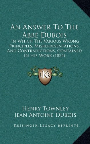 An Answer to the ABBE DuBois: In Which the Various Wrong Principles, Misrepresentations, and Contradictions, Contained in His Work (1824)