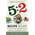 The Ultimate 5:2 Diet Recipe Book: Easy, Calorie Counted Fast Day Meals You'll Love