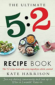 The Ultimate 5:2 Diet Recipe Book: Easy, Calorie Counted Fast Day Meals You'll Love (English Edition) par [Harrison, Kate]