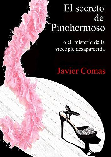 El Secreto de Pinohermoso: o el misterio de la vicetiple desaparecida por Javier Comas Carrasco