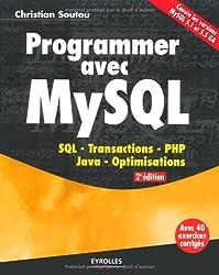 Programmer avec MySQL: SQL- Transactions- PHP- Java- Optimisations. Avec 40 exercices corrigés. Couvre les versions MySQL 5.1 et 5.5. GA