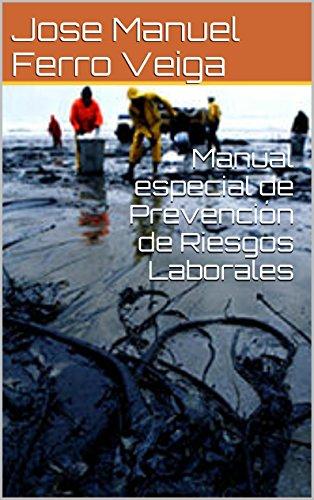 Manual especial de Prevención de Riesgos Laborales por Jose Manuel Ferro Veiga