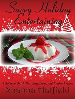 Savvy Holiday Entertaining (Savvy Entertaining Book 1) (English Edition) von [Hatfield, Shanna]