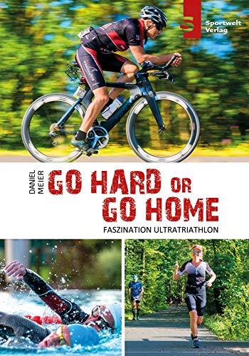 Go hard or go home - Faszination Ultratriathlon