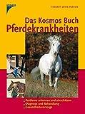 Das Kosmos Buch Pferdekrankheiten: Probleme erkennen und einschätzen. Diagnose und Behandlung. Gesundheitsvorsorge