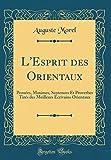 Telecharger Livres L Esprit Des Orientaux Pensees Maximes Sentences Et Proverbes Tires Des Meilleurs Ecrivains Orientaux Classic Reprint (PDF,EPUB,MOBI) gratuits en Francaise