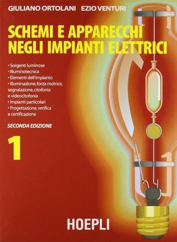 Schemi e apparecchi negli impianti elettrici. Per gli Ist. Tecnici e per gli Ist. Professionali: 1