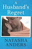 Front cover for the book A Husband's Regret by Natasha Anders