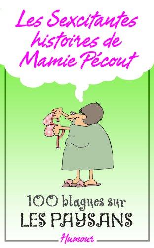 Les Sexcitantes histoires de mamie Pécout - 100 blagues sur les paysans: 100 blagues sur les paysans