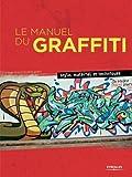 Le Manuel du Graffiti - Style, matériel et techniques