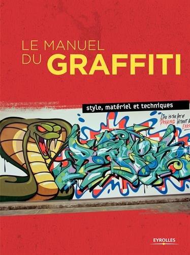 Le Manuel du Graffiti : Style, matériel et techniques