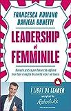 Leadership al femminile: Manuale pratico per donne che vogliono tirar fuori il meglio di sé nella vita e nel lavoro