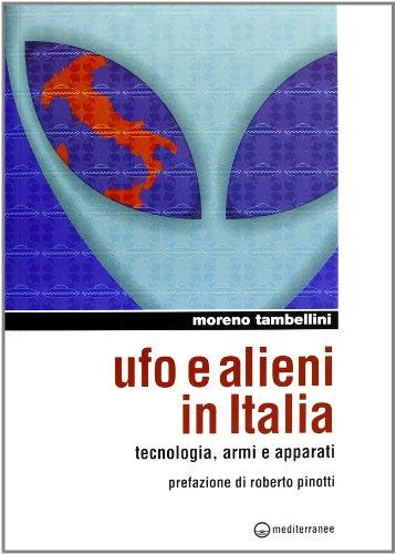 Ufo e alieni in Italia. Tecnologia, armi e apparati (Ufologia) por Moreno Tambellini