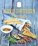 Das Heißluftfritteusen Kochbuch – Mehr als nur heiße Luft: Die besten Rezepte für Ihren Airfryer - inkl. Portions-, Zeit- und Nährwertangaben (Heißluftfritteuse ... Heißluftfritteuse Rezepte) (German Edition)