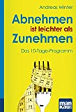 Abnehmen ist leichter als Zunehmen. Das 10-Tage-Programm (Kompakt-Ratgeber) von Andreas Winter (12. August 2013) Broschiert