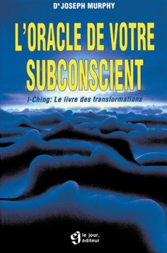 L'oracle de votre subconscient :I-Ching, le livre des transformations par Joseph Murphy