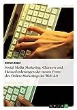 Social Media Marketing. Chancen und Herausforderungen der neuen Form des Online-Marketings im Web 2.0