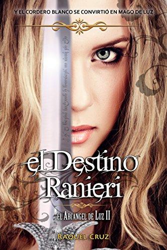 El destino Ranieri: El arcángel de luz II por Raquel Cruz