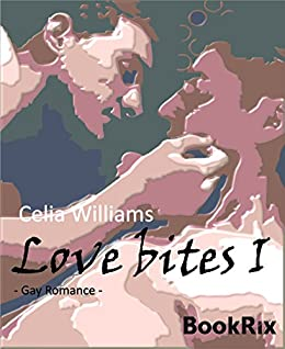 Love bites I: Gay Romance (German Edition) par [Williams, Celia]