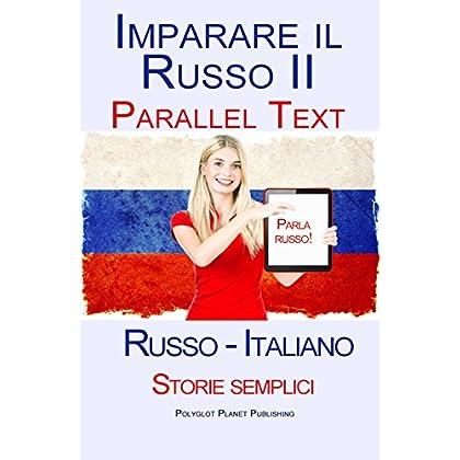 Imparare Russo Ii - Parallel Text (Russo - Italiano) Storie Semplici