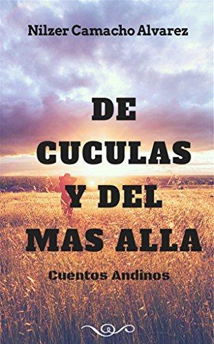 DE CUCULAS Y DEL MAS ALLA (Cuentos Andinos) por Nilzer Camacho Alvarez