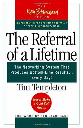 The Referral of a Lifetime: The Networking System That Produces Bottom-Line Results Every Day (The Ken Blanchard Series) by Tim Templeton (2005-01-01)