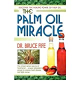 [(The Palm Oil Miracle: Discover the Healing Power of Palm Oil)] [Author: Bruce Fife] published on (June, 2007)