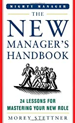 The New Manager's Handbook: 24 Lessons for Mastering Your New Role (Mighty Managers Series) by Morey Stettner (2006-04-13)