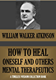 HOW TO HEAL ONESELF AND OTHERS: MENTAL THERAPEUTICS (Timeless Wisdom Collection Book 143) (English Edition)