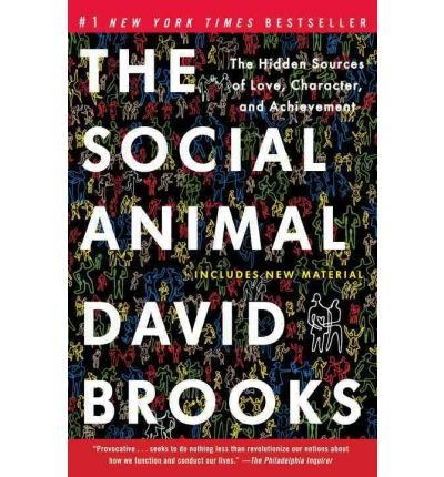 [(The Social Animal: The Hidden Sources of Love, Character, and Achievement)] [Author: David Brooks] published on (March, 2012)