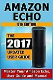 Amazon Echo: Master Your Amazon Echo; User Guide and Manual