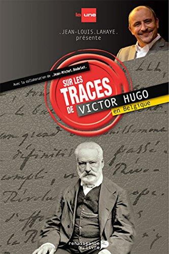 Sur les traces de Victor Hugo en Belgique (Sur les traces de...) par Jean-Louis Lahaye