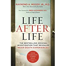 """Life After Life: The Bestselling Original Investigation That Revealed """"Near-Death Experiences"""""""
