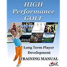 High Performance Golf Training Manual: Complete Golf Training system for players serious about reaching highest level. Includes Fitness, Mental Game, ... Club Fitting, Playing Statistics and more.