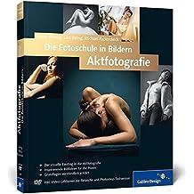Die Fotoschule in Bildern. Aktfotografie (Galileo Design)