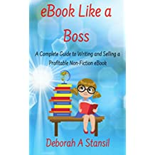 eBook Like a Boss: A Complete Guide to Writing and Selling a Profitable Non-Fiction eBook