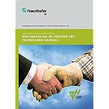 Benchmarking im Vertrieb des Technischen Handels.: Ergebnisse einer mehrjährigen Studienreihe.