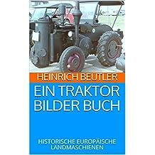 EIN TRAKTOR  BILDER BUCH: HISTORISCHE EUROPÄISCHE LANDMASCHIENEN