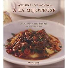 Cuisines du monde à la mijoteuse : Plats simples mais raffinés en cuisson lente