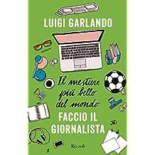 Il mestiere più bello del mondo. Faccio il giornalista (Italian Edition)