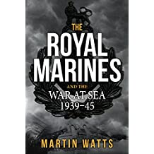 The Royal Marines and the War at Sea 1939-45