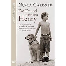 Ein Freund namens Henry: Die ungewöhnliche Freundschaft zwischen meinem autistischen Sohn und seinem Hund