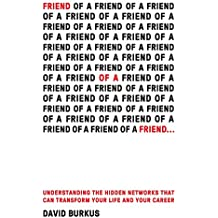 Friend of a Friend .: Understanding the Hidden Networks That Can Transform Your Life and Your Career