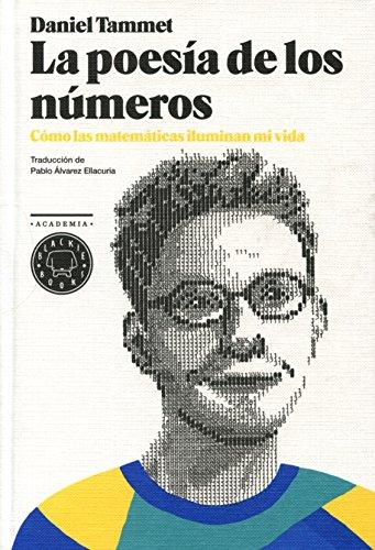 La poesía de los números: cómo las matemáticas iluminan mi vida por DANIEL TAMMET