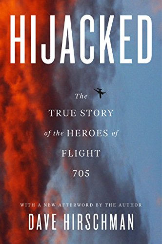 Hijacked: The True Story Of The Heroes Of Flight 705 (English Edition) por Dave Hirschman