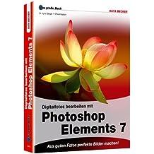 Das grosse Buch Photoshop Elements 7: Aus guten Fotos perfekte Bilder machen